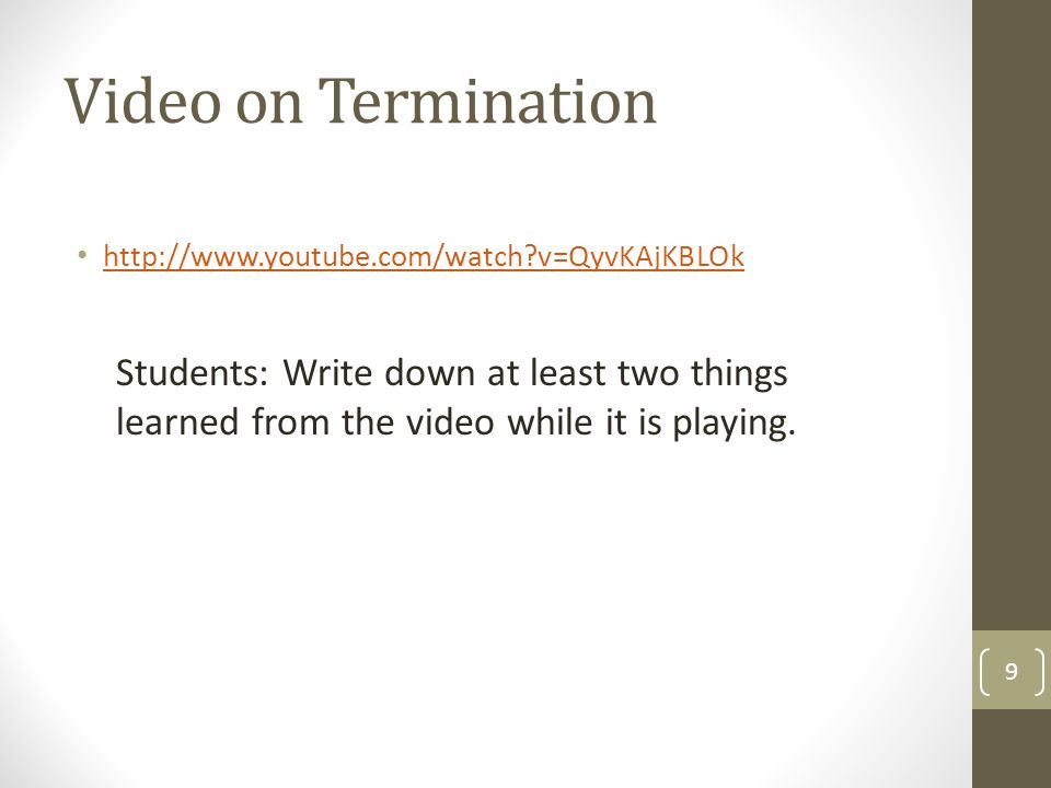 Video on Termination http://www.youtube.com/watch v=QyvKAjKBLOk.