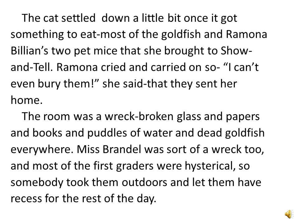 The cat settled down a little bit once it got something to eat-most of the goldfish and Ramona Billian's two pet mice that she brought to Show- and-Tell.