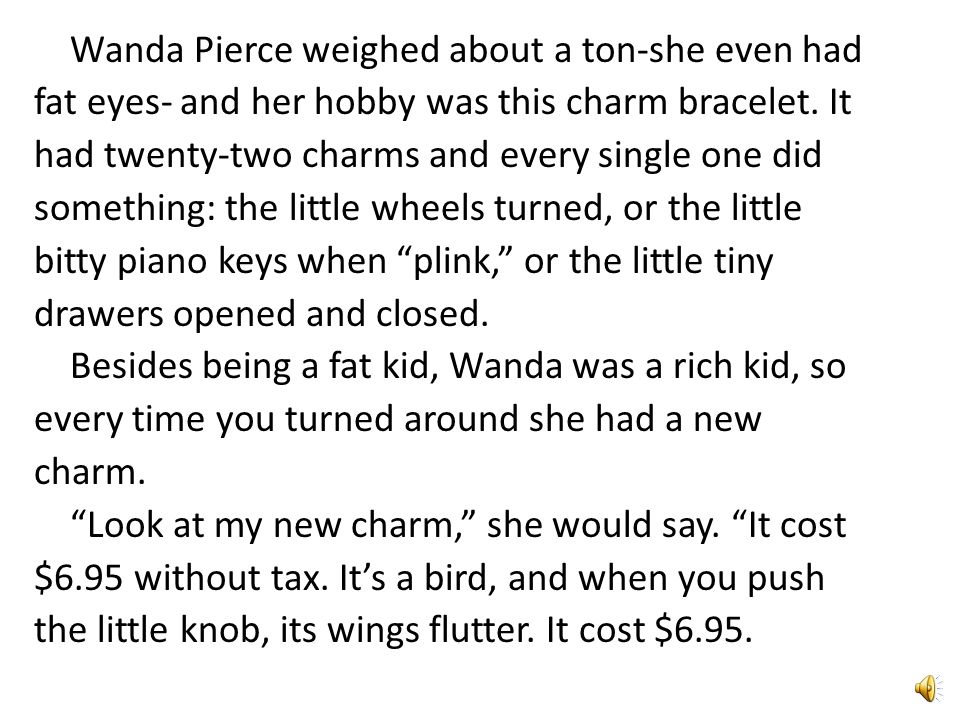 Wanda Pierce weighed about a ton-she even had fat eyes- and her hobby was this charm bracelet.