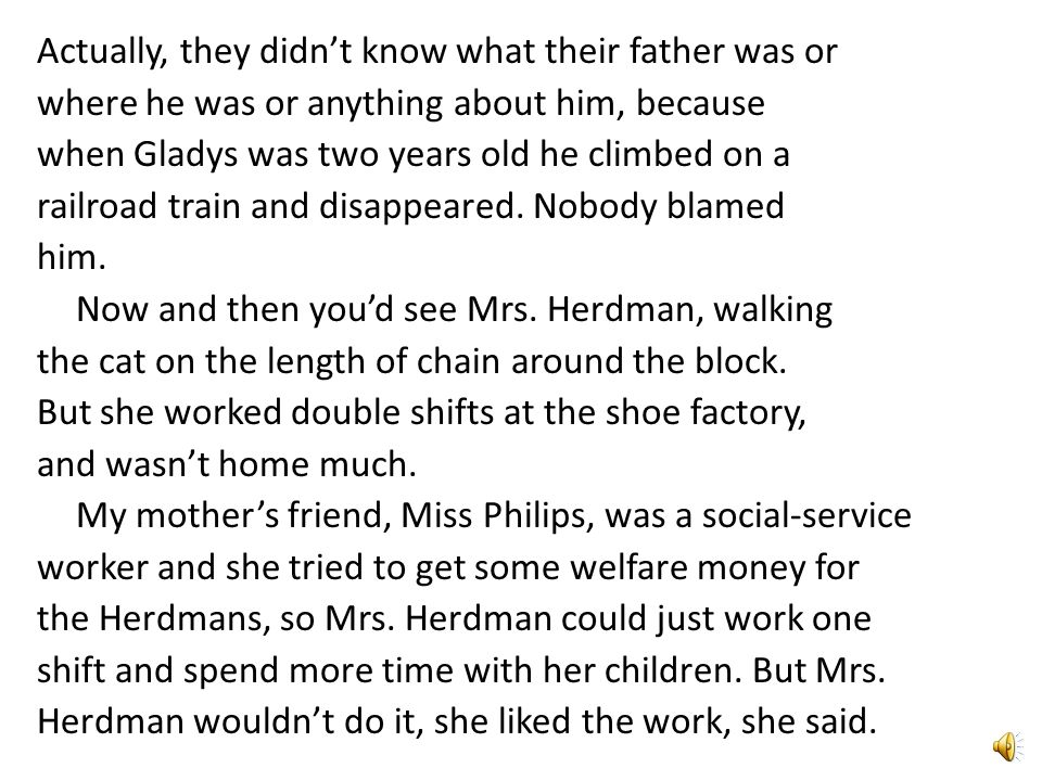 Actually, they didn't know what their father was or where he was or anything about him, because when Gladys was two years old he climbed on a railroad train and disappeared.