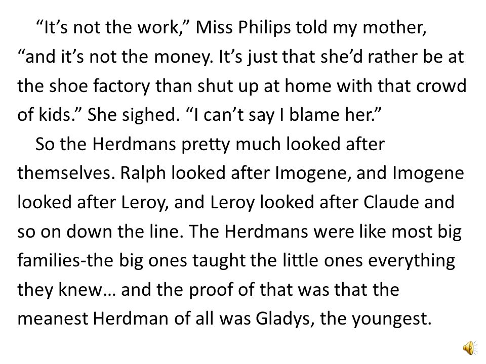 It's not the work, Miss Philips told my mother, and it's not the money.