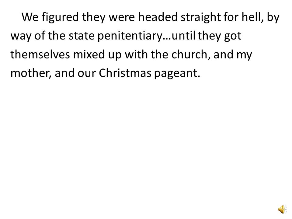 We figured they were headed straight for hell, by way of the state penitentiary…until they got themselves mixed up with the church, and my mother, and our Christmas pageant.