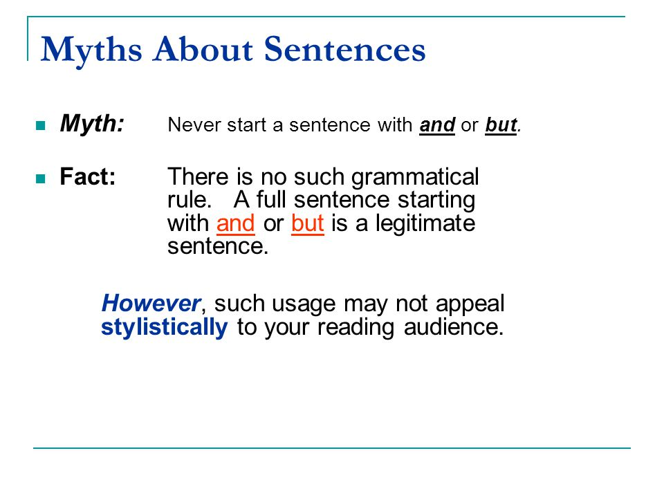 Myths About Sentences Myth: Never start a sentence with and or but.