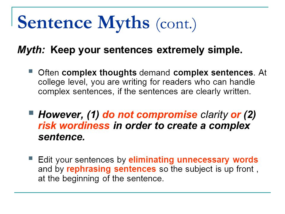 Sentence Myths (cont.) Myth: Keep your sentences extremely simple.