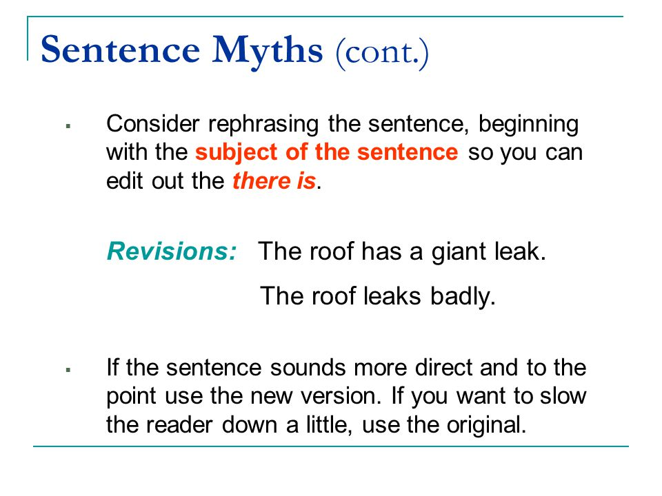 Sentence Myths (cont.) Revisions: The roof has a giant leak.