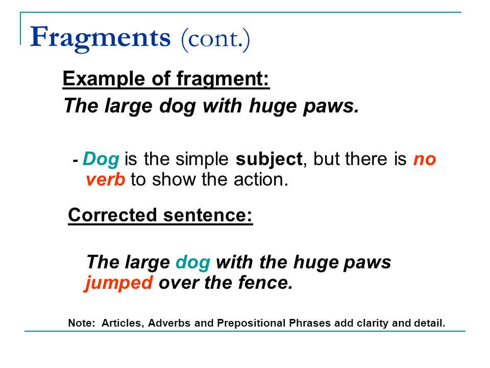 Fragments (cont.) Example of fragment: The large dog with huge paws.