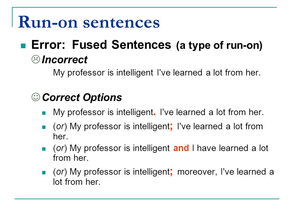Run-on sentences Error: Fused Sentences (a type of run-on) Incorrect