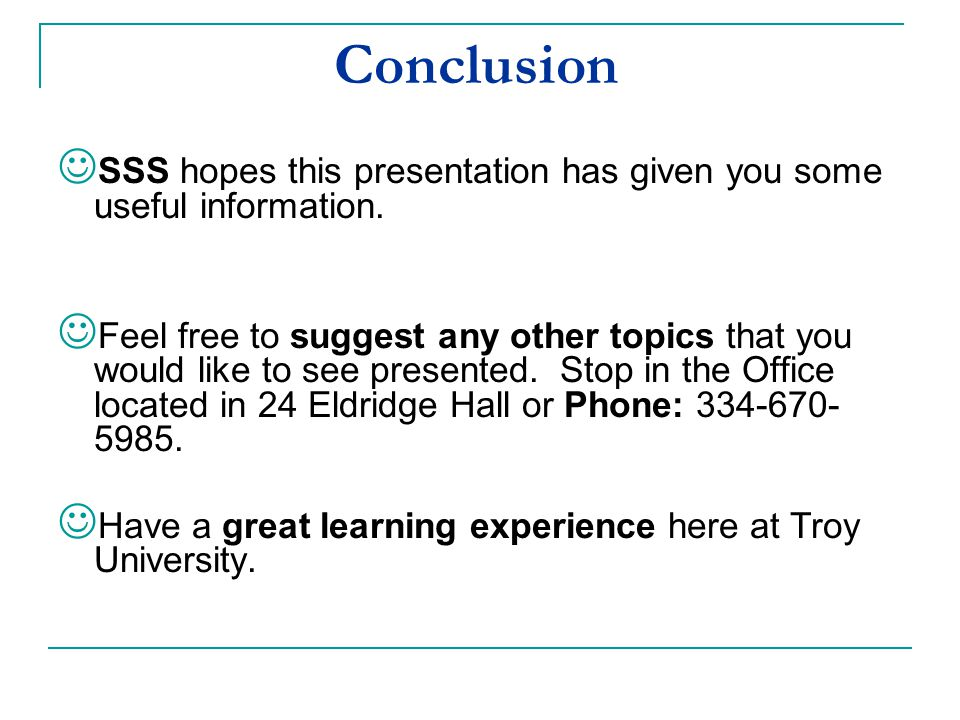 Conclusion SSS hopes this presentation has given you some useful information.