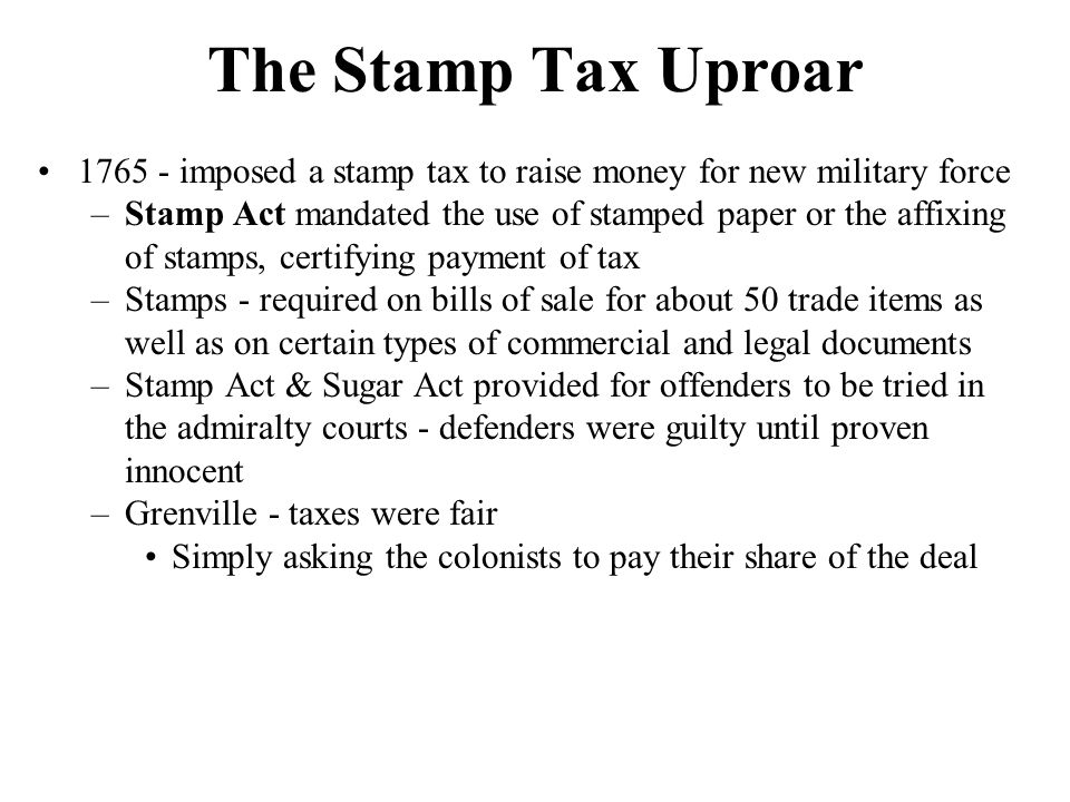 The Stamp Tax Uproar 1765 - imposed a stamp tax to raise money for new military force.