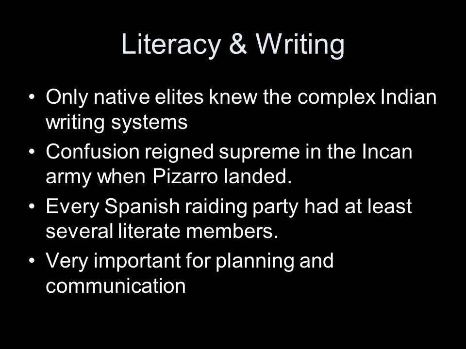 Literacy & Writing Only native elites knew the complex Indian writing systems. Confusion reigned supreme in the Incan army when Pizarro landed.