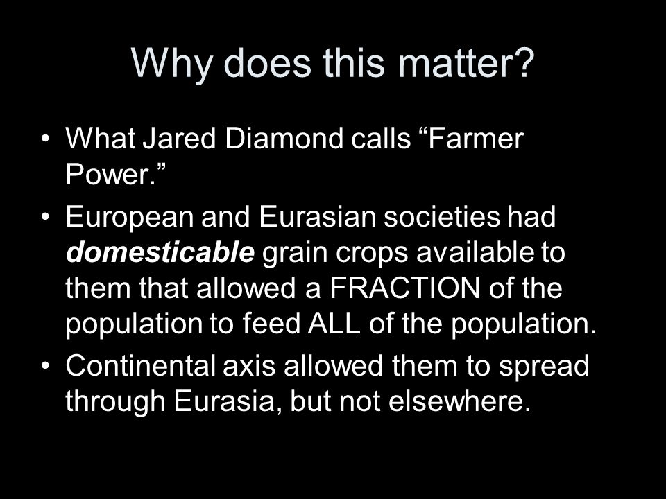 Why does this matter What Jared Diamond calls Farmer Power.