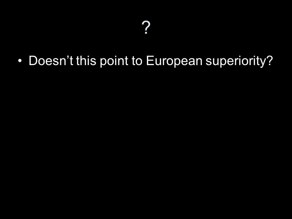 Doesn't this point to European superiority