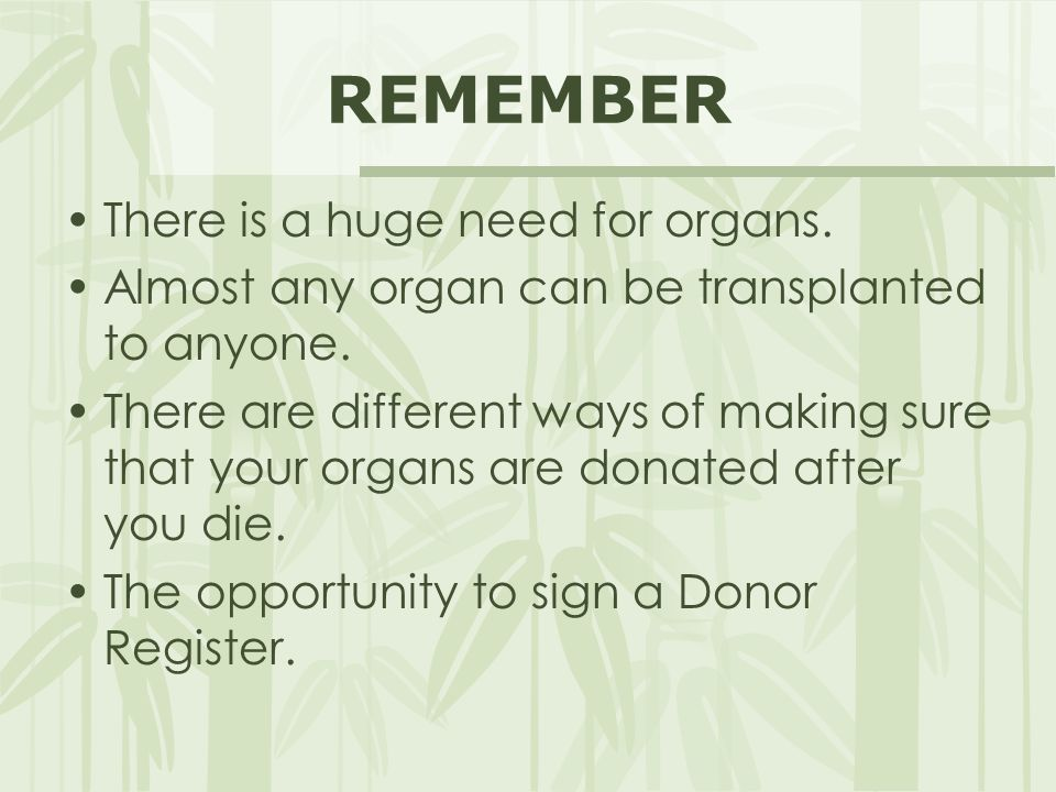 REMEMBER There is a huge need for organs.