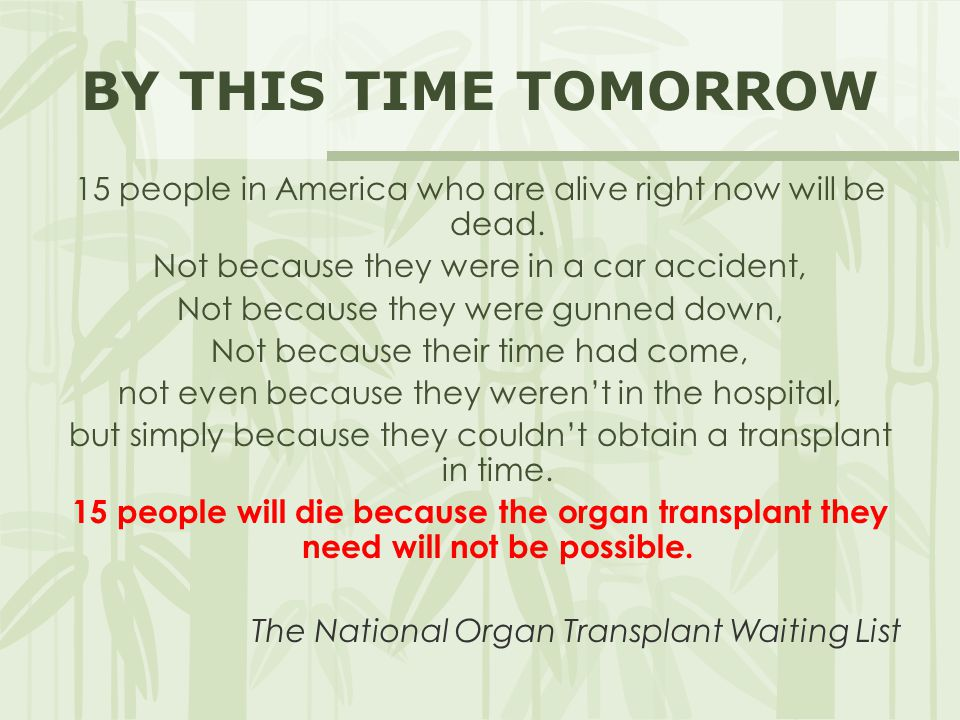 BY THIS TIME TOMORROW 15 people in America who are alive right now will be dead. Not because they were in a car accident,