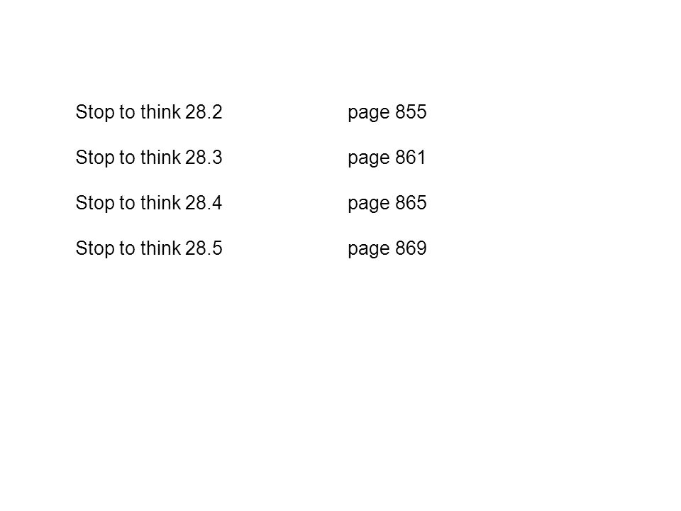 Stop to think 28.2 page 855 Stop to think 28.3 page 861.