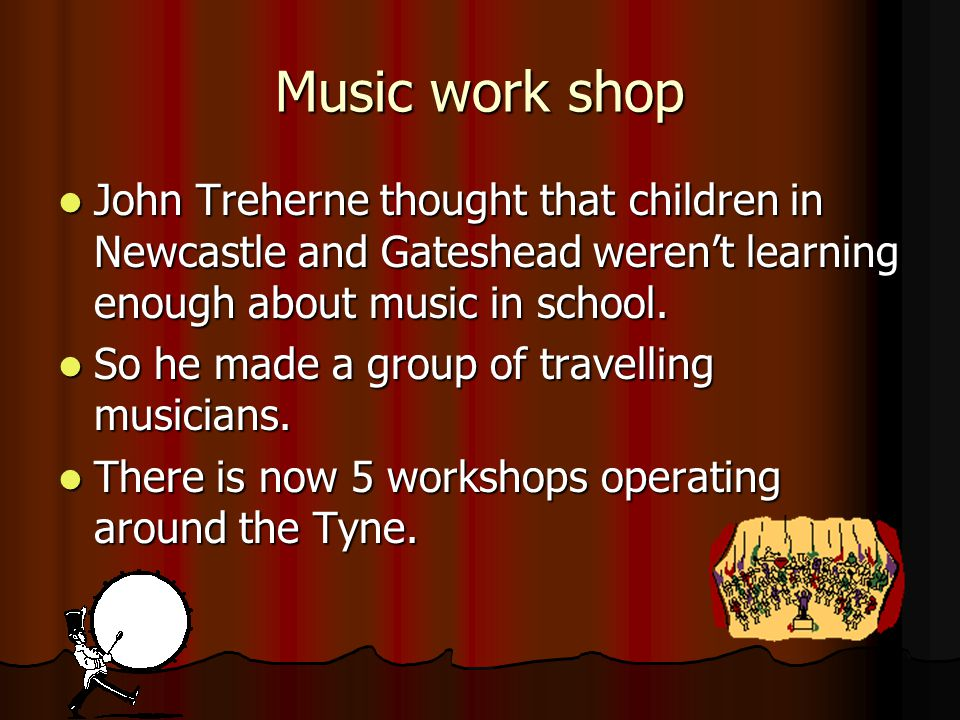 Music work shop John Treherne thought that children in Newcastle and Gateshead weren't learning enough about music in school.