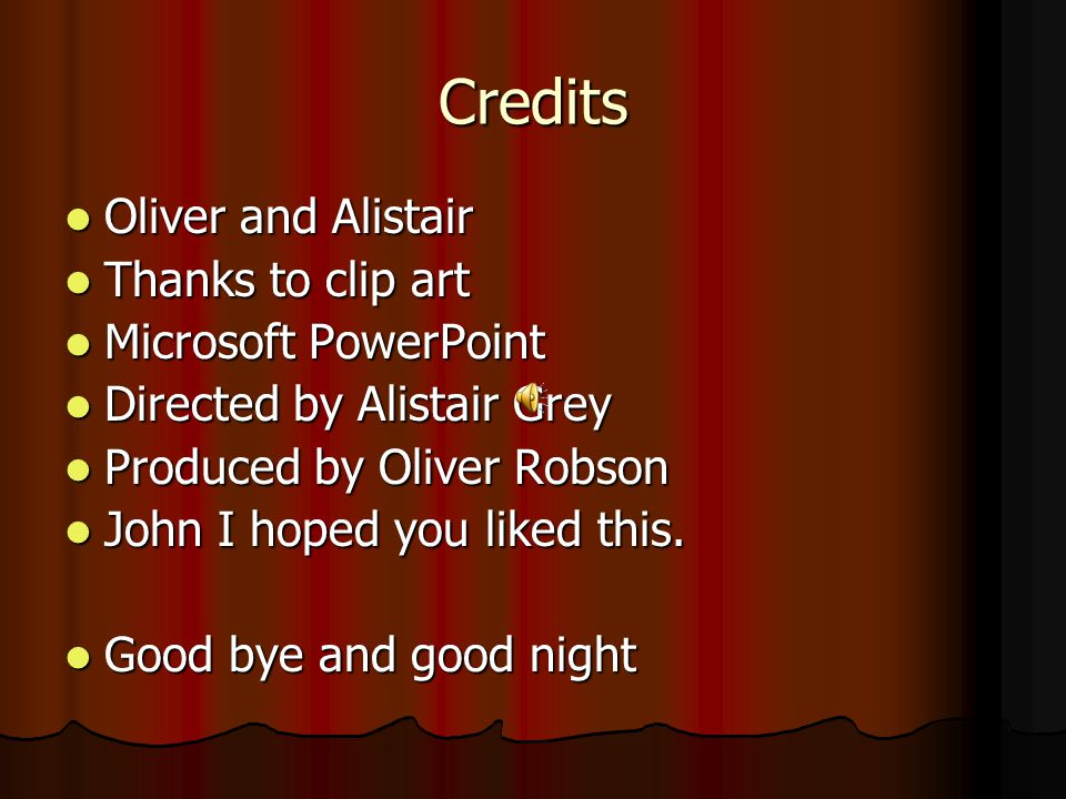 Credits Oliver and Alistair Thanks to clip art Microsoft PowerPoint