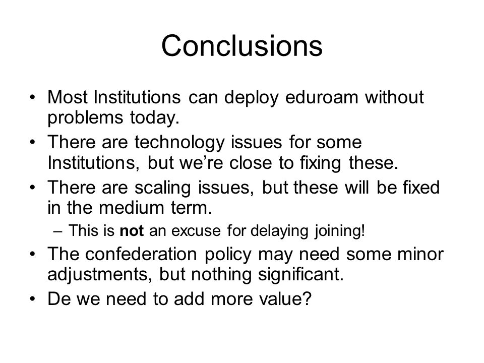 Conclusions Most Institutions can deploy eduroam without problems today.