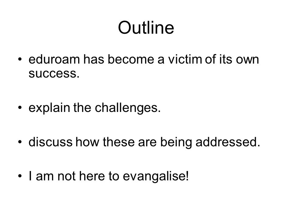 Outline eduroam has become a victim of its own success.
