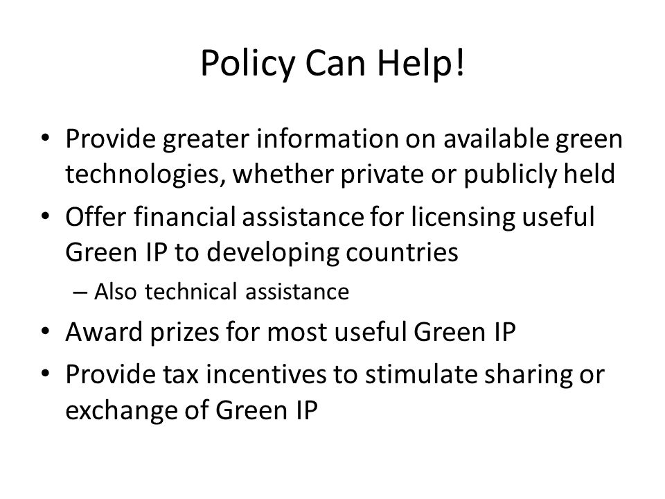 Policy Can Help! Provide greater information on available green technologies, whether private or publicly held.
