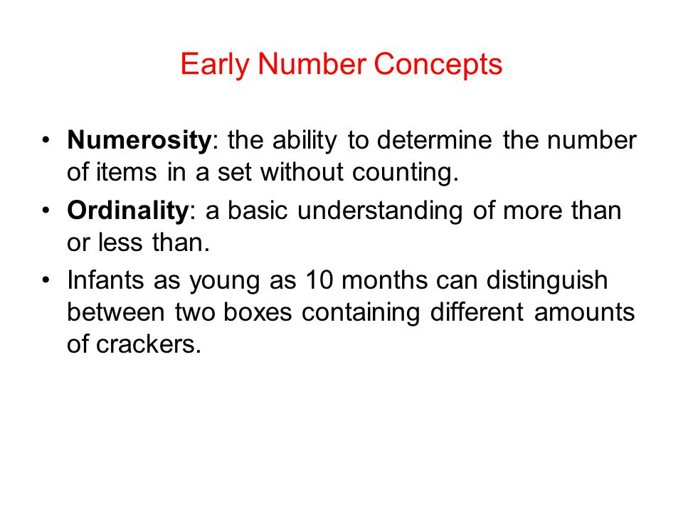 Early Number Concepts Numerosity: the ability to determine the number of items in a set without counting.