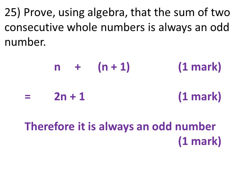 25) Prove, using algebra, that the sum of two consecutive whole numbers is always an odd