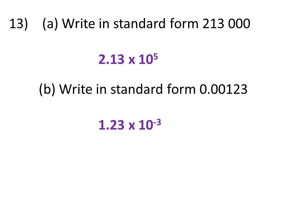 13) (a) Write in standard form 213 000