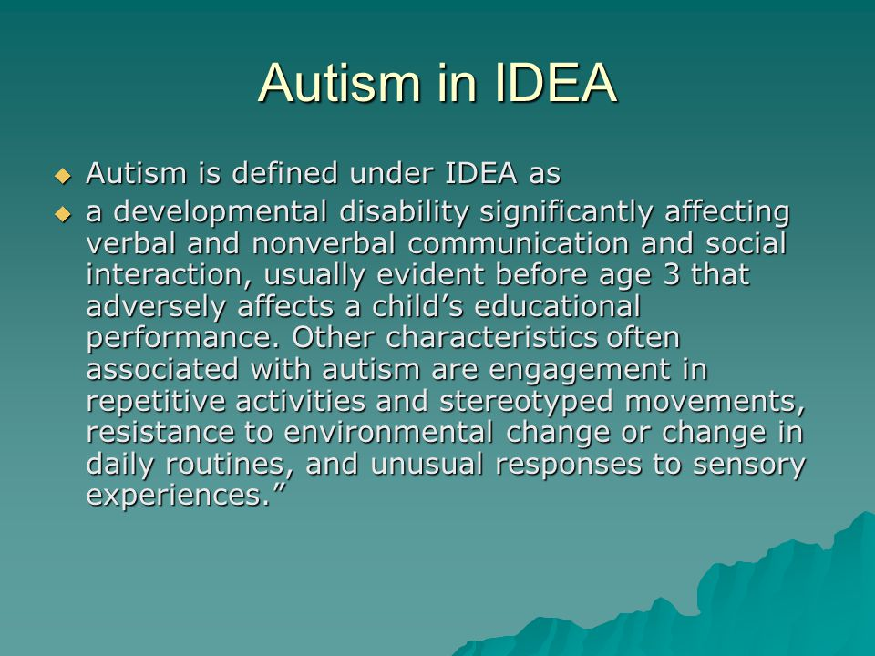 Autism in IDEA Autism is defined under IDEA as