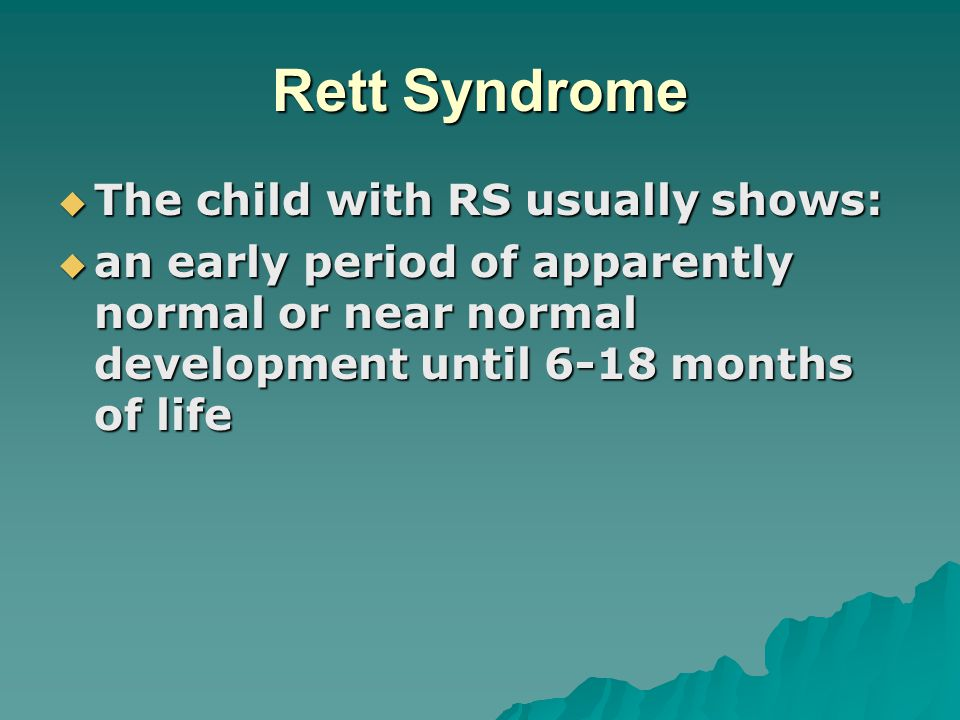 Rett Syndrome The child with RS usually shows:
