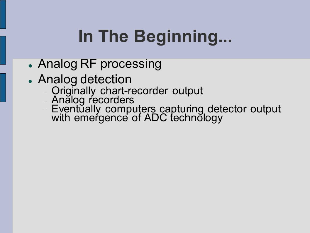 In The Beginning... Analog RF processing Analog detection