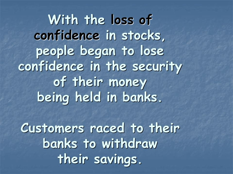 With the loss of confidence in stocks, people began to lose confidence in the security of their money being held in banks.