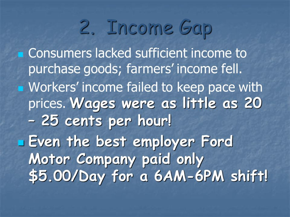 2. Income Gap Consumers lacked sufficient income to purchase goods; farmers' income fell.
