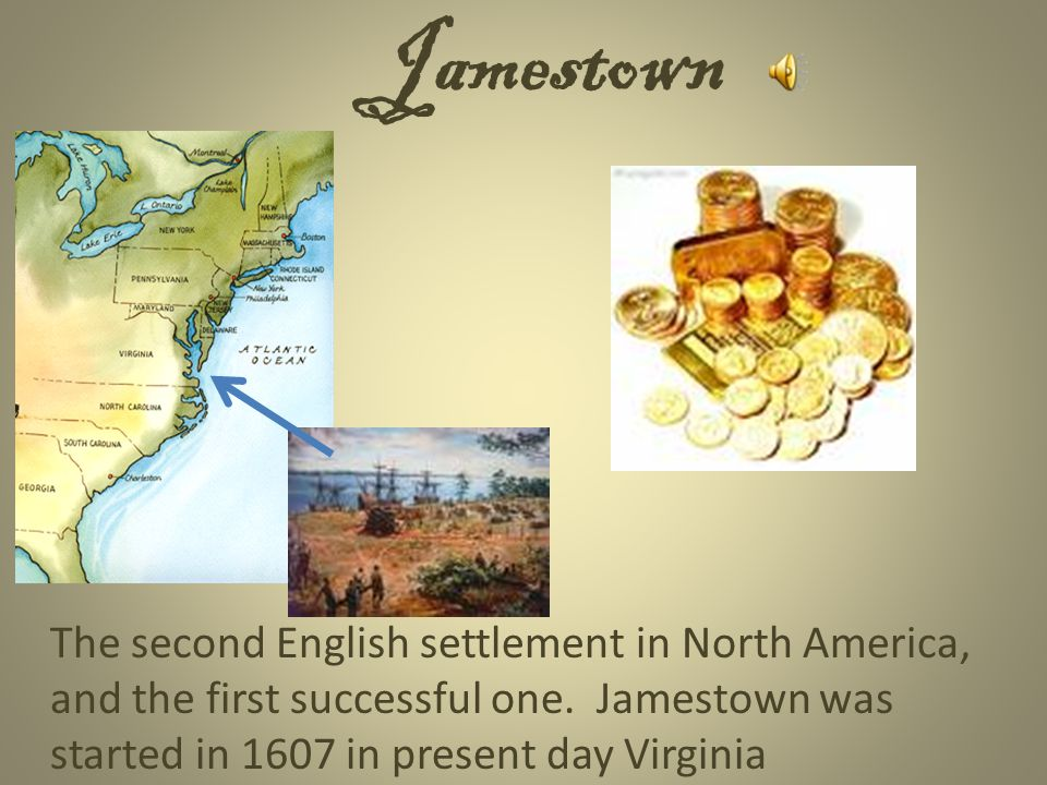 Jamestown The second English settlement in North America, and the first successful one.