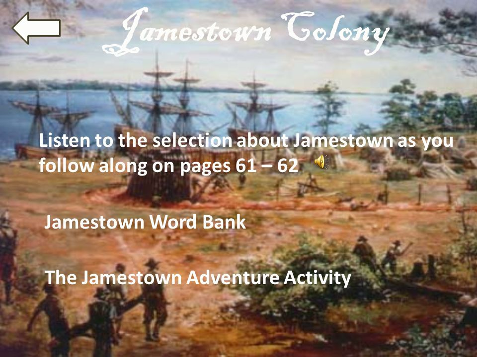 Jamestown Colony Listen to the selection about Jamestown as you follow along on pages 61 – 62. Jamestown Word Bank.