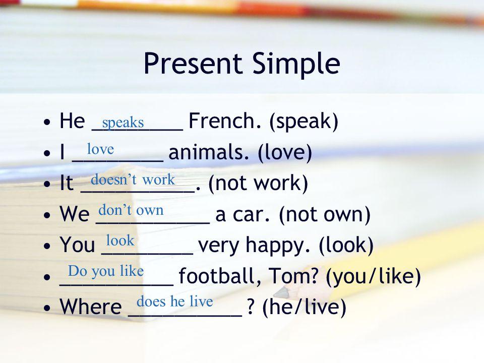 Present Simple He ________ French. (speak) I ________ animals. (love)