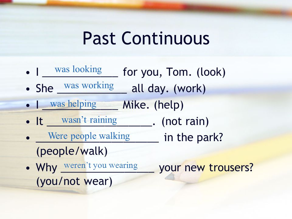 Past Continuous I _____________ for you, Tom. (look)