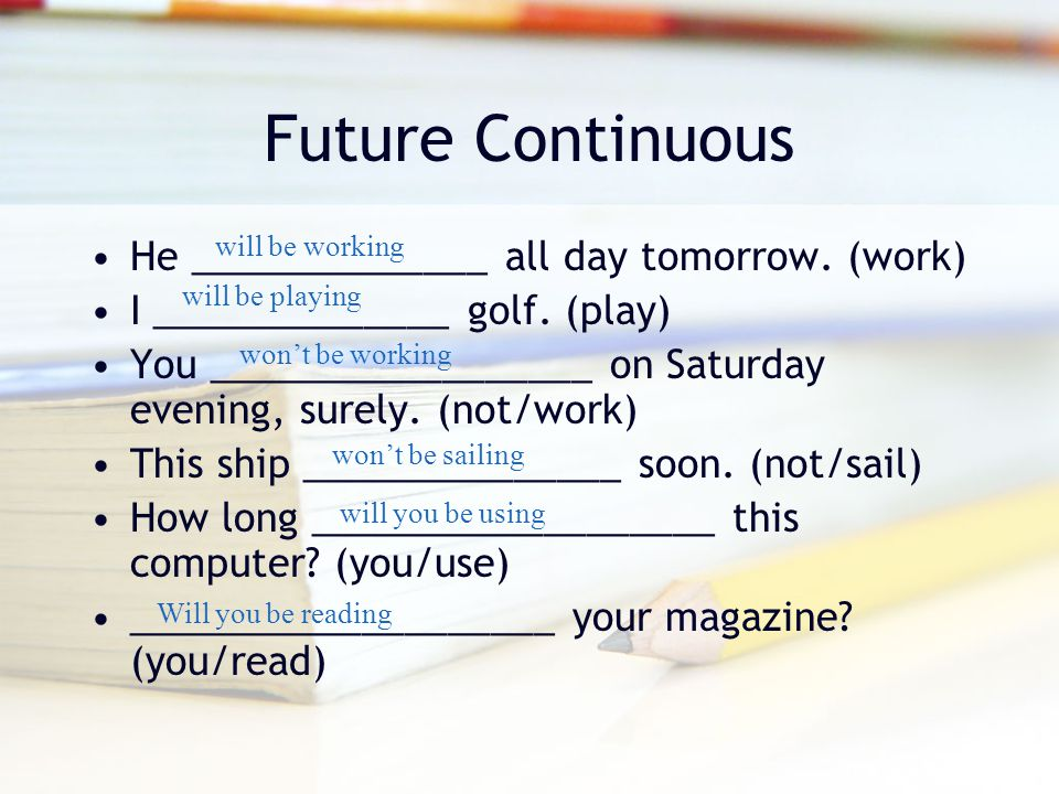 Future Continuous He ______________ all day tomorrow. (work)