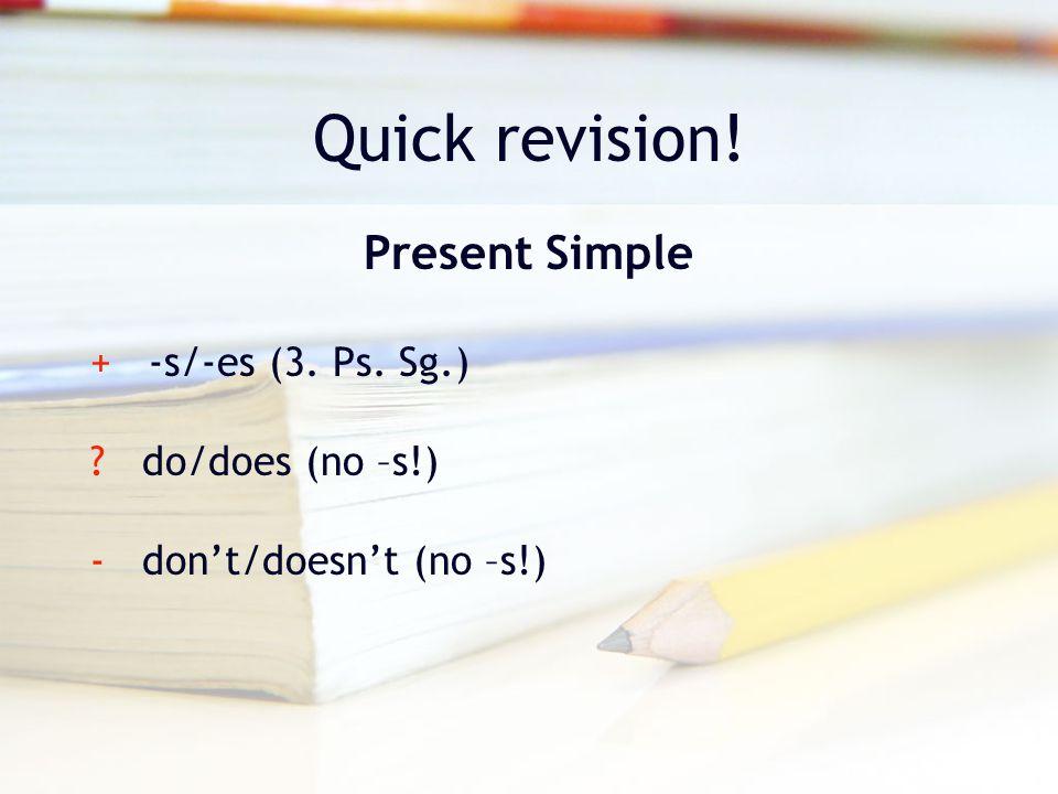 Quick revision! Present Simple + -s/-es (3. Ps. Sg.)