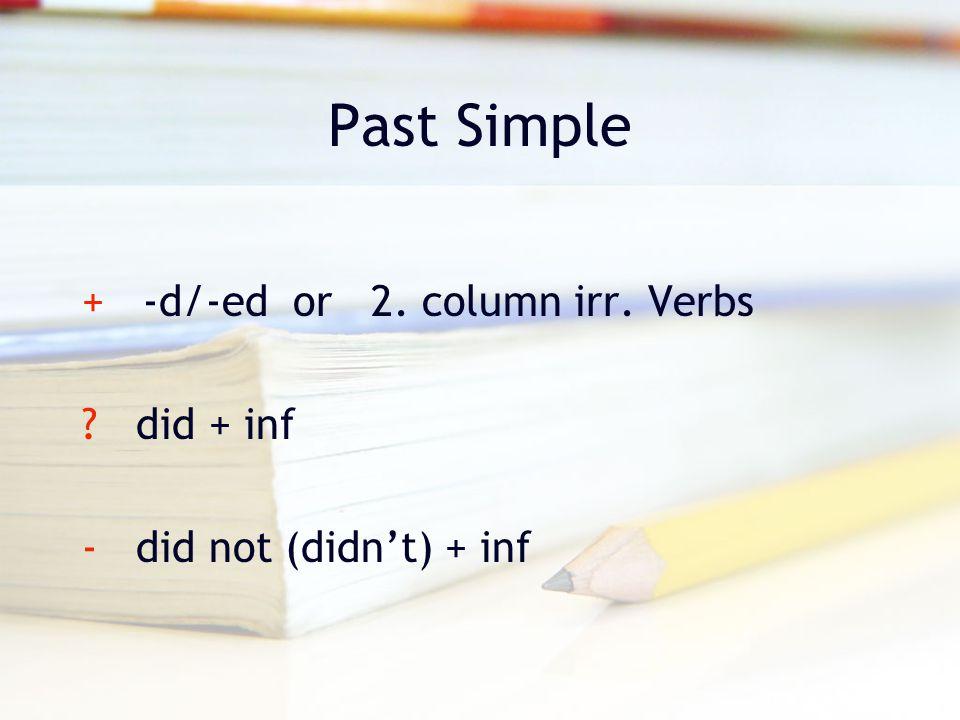 Past Simple + -d/-ed or 2. column irr. Verbs did + inf