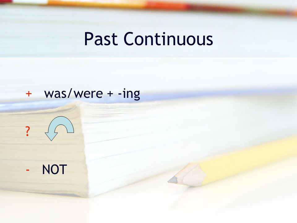 Past Continuous + was/were + -ing - NOT