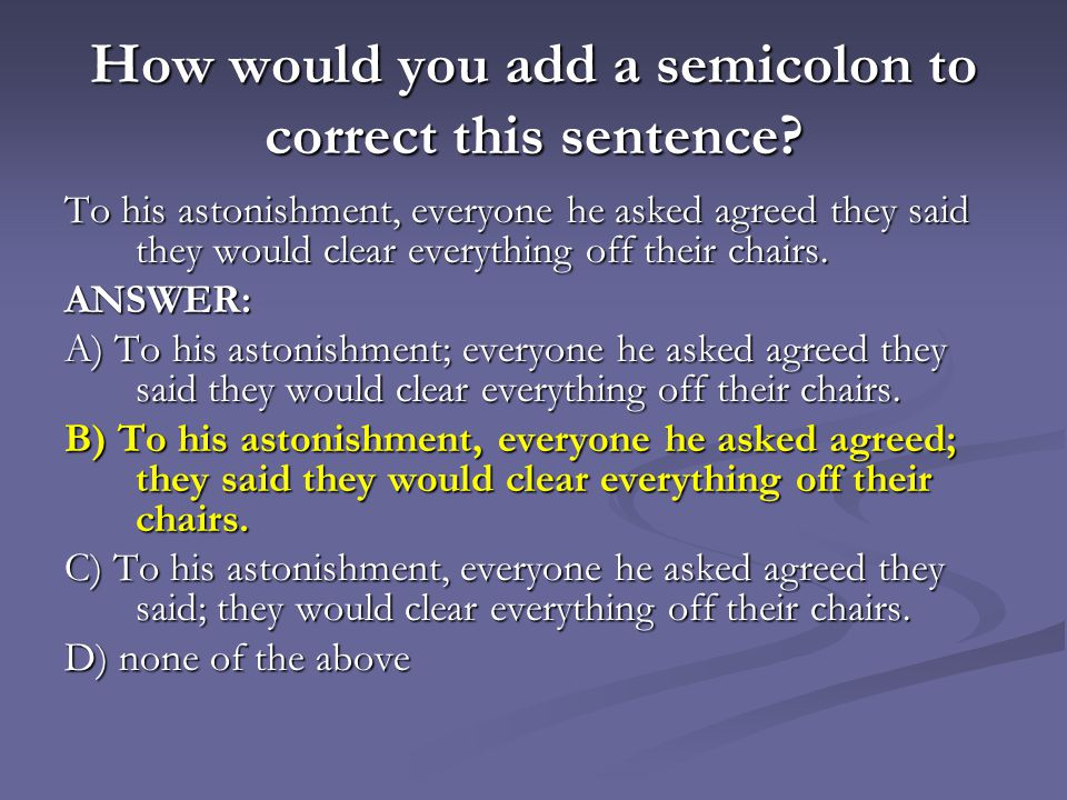 How would you add a semicolon to correct this sentence