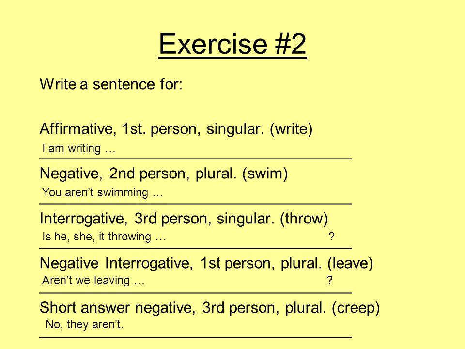 Exercise #2 Write a sentence for: