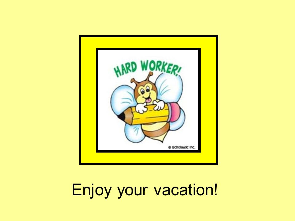 Enjoy your vacation!