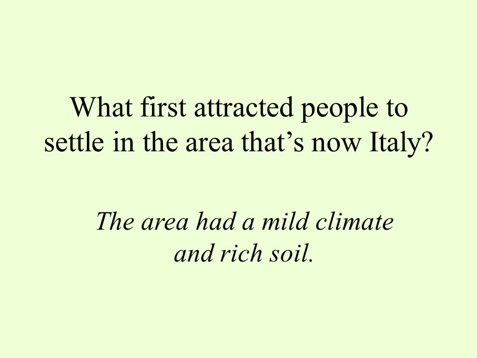 What first attracted people to settle in the area that's now Italy
