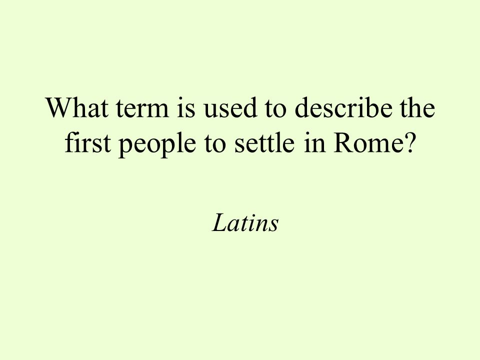 What term is used to describe the first people to settle in Rome