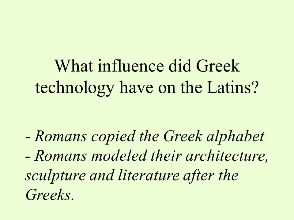 What influence did Greek technology have on the Latins