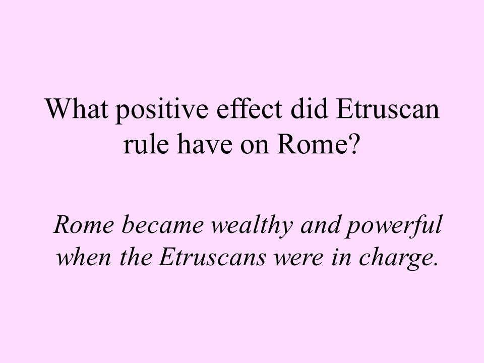 What positive effect did Etruscan rule have on Rome