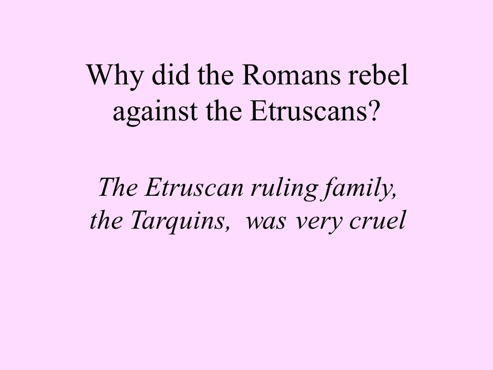 Why did the Romans rebel against the Etruscans