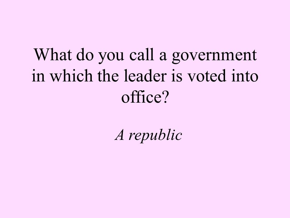 What do you call a government in which the leader is voted into office