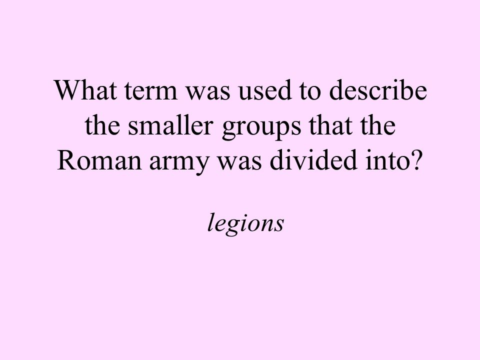 What term was used to describe the smaller groups that the Roman army was divided into